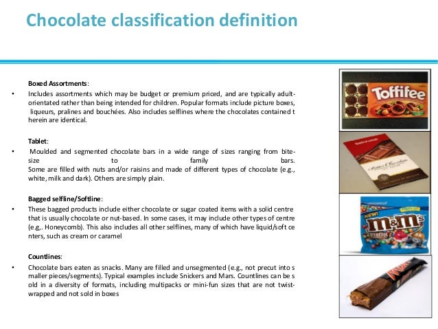Chocolate classification definition Boxed Assortments: • Includes assortments which may be budget or premium priced, and a...