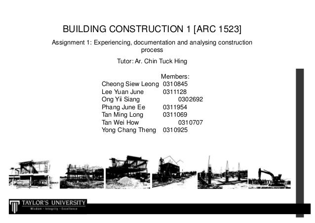 BUILDING CONSTRUCTION 1 [ARC 1523] Assignment 1: Experiencing, documentation and analysing construction process Tutor: Ar....