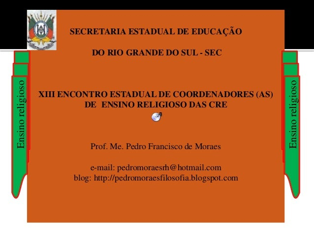 SECRETARIA ESTADUAL DE EDUCAÇÃO DO RIO GRANDE DO SUL - SEC XIII ENCONTRO ESTADUAL DE COORDENADORES (AS) DE ENSINO RELIGIOS...