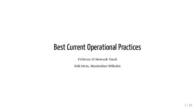 Best Current Operational Practices FrOScon 13 Network Track Falk Stern, Maximilian Wilhelm 1 / 16