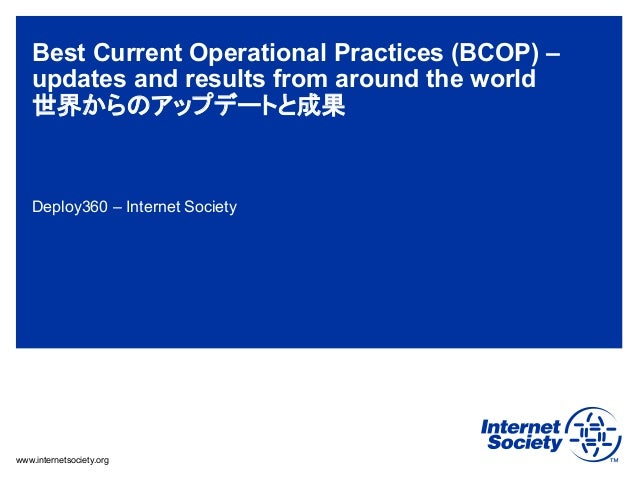 Best Current Operational Practices (BCOP) – updates and results from around the world 世界からのアップデートと成果  Deploy360 – Internet...
