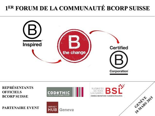 1ER FORUM DE LA COMMUNAUTÉ BCORP SUISSE REPRÉSENTANTS OFFICIELS BCORP SUISSE PARTENAIRE EVENT