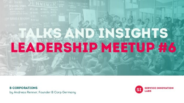 Talks and Insights LEADERSHIP Meetup #6 B Corporations by Andreas Renner, Founder B Corp Germany