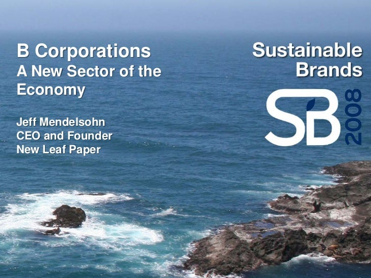 B Corporations A New Sector of the Economy  Jeff Mendelsohn CEO and Founder New Leaf Paper