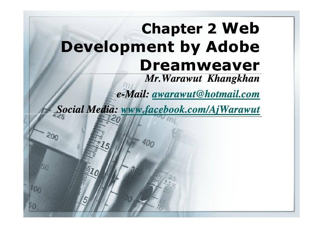 Chapter 2 WebDevelopment by Adobe        Dreamweaver                   Mr.Warawut Khangkhan             e-Mail: awarawut@h...