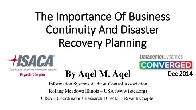 The Importance Of Business Continuity And Disaster Recovery Planning  By Aqel M. Aqel  Information Systems Audit & Control...