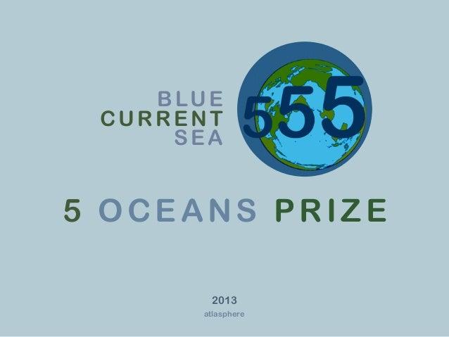 B LU E CURRENT     SEA5 OCEANS PRIZE         2013        atlasphere