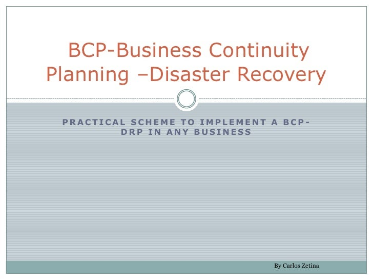 BCP-Business ContinuityPlanning –Disaster Recovery PRACTICAL SCHEME TO IMPLEMENT A BCP-         DRP IN ANY BUSINESS       ...