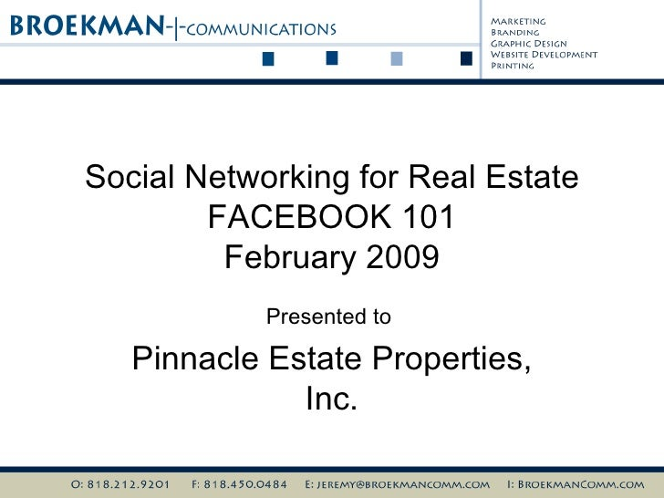 Social Networking for Real Estate FACEBOOK 101 February 2009 Presented to  Pinnacle Estate Properties, Inc.