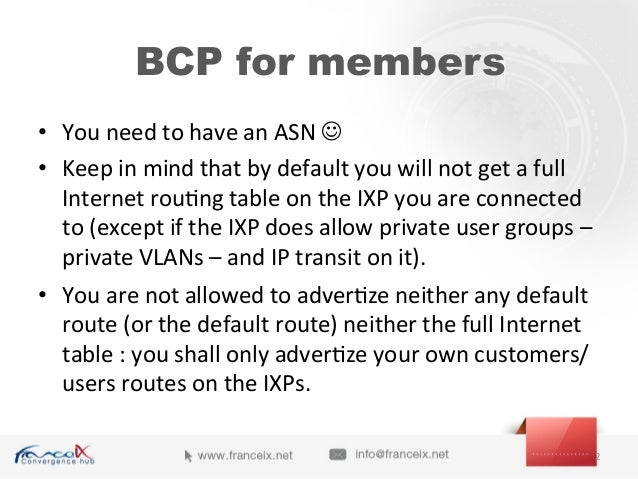 BCP for members • You  need  to  have  an  ASN  J   • Keep  in  mind  that  by  default  you...