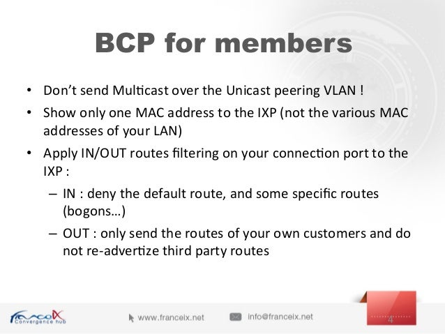 BCP for members • Don't  send  Mul;cast  over  the  Unicast  peering  VLAN  !   • Show  only  one...