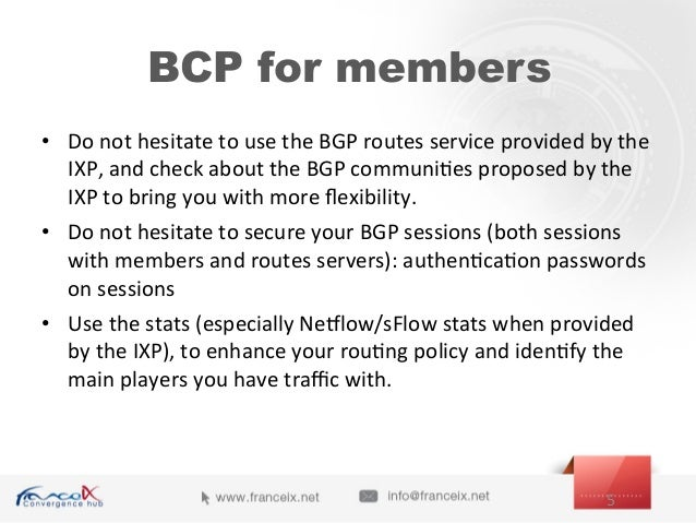 • Do  not  hesitate  to  use  the  BGP  routes  service  provided  by  the   IXP,  and  check...