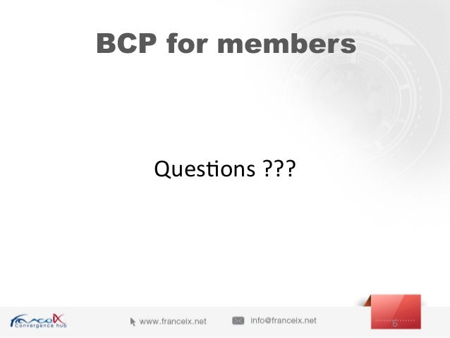 Ques;ons  ???   6   BCP for members