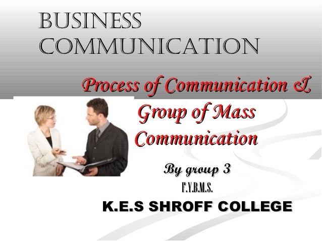 Businesscommunication  Process of Communication &         Group of Mass        Communication           By group 3         ...