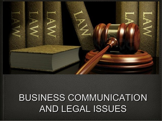 BUSINESS COMMUNICATIONBUSINESS COMMUNICATION AND LEGAL ISSUESAND LEGAL ISSUES