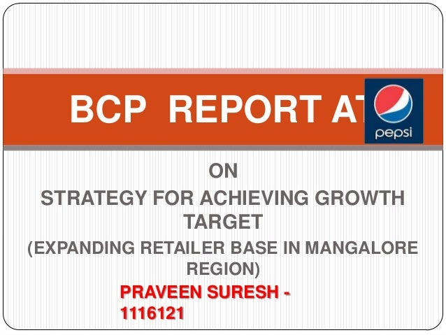 BCP REPORT AT ON STRATEGY FOR ACHIEVING GROWTH TARGET (EXPANDING RETAILER BASE IN MANGALORE REGION) PRAVEEN SURESH 1116121