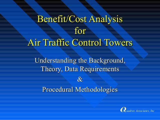 uadrex Associates, Inc Benefit/Cost AnalysisBenefit/Cost Analysis forfor Air Traffic Control TowersAir Traffic Control Tow...