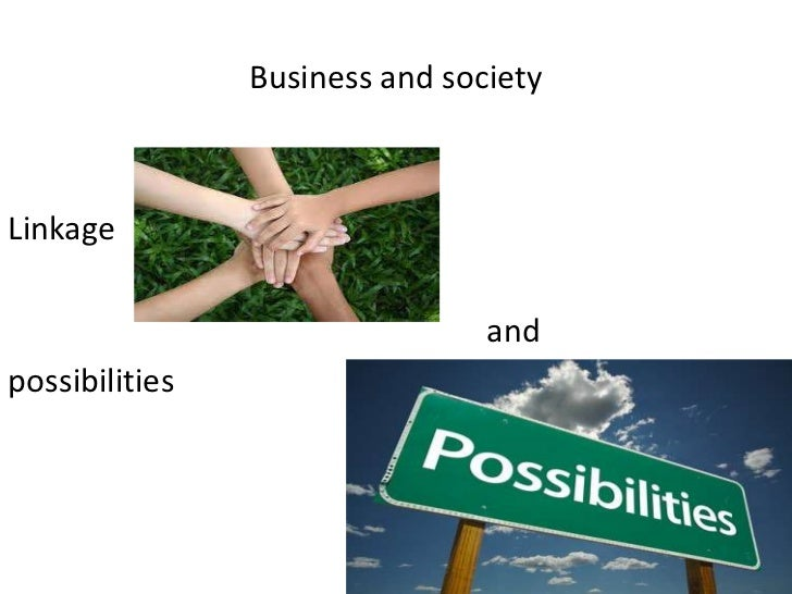 Business and societyLinkage                                andpossibilities