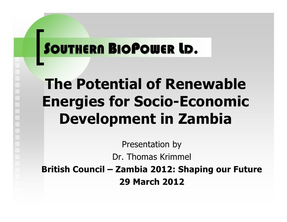 SOUTHERN BIOPOWER LD.The Potential of RenewableEnergies for Socio-Economic  Development in Zambia                   Presen...