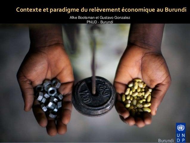 Contexte et paradigme du relèvement économique au Burundi Burundi Afke Bootsman et Gustavo Gonzalez PNUD - Burundi