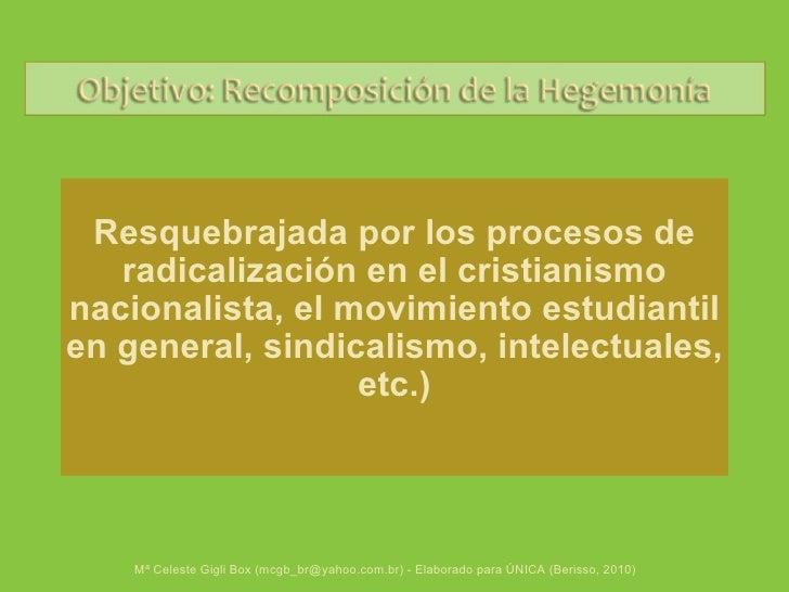Resquebrajada por los procesos de radicalización en el cristianismo nacionalista, el movimiento estudiantil en general, si...