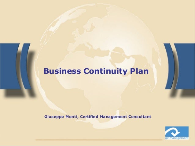 Business Continuity Plan Giuseppe Monti, Certified Management Consultant