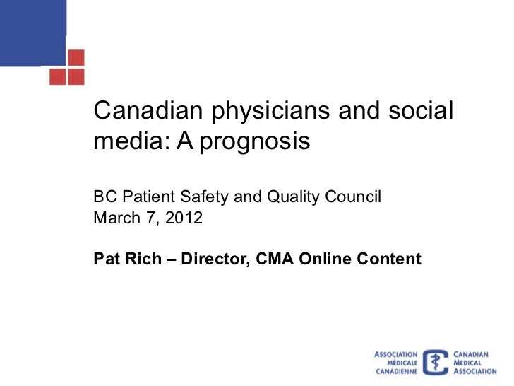 Canadian physicians and socialmedia: A prognosisBC Patient Safety and Quality CouncilMarch 7, 2012Pat Rich – Director, CMA...