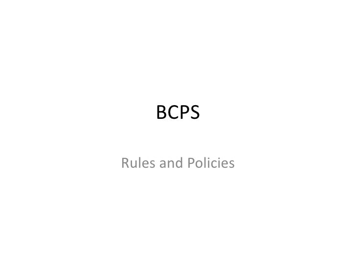 BCPS<br />Rules and Policies<br />