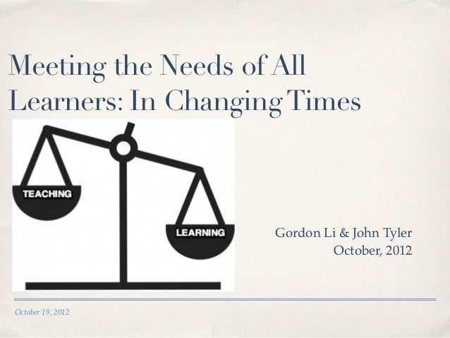 Meeting the Needs of AllLearners: In Changing Times                                                Gordon Li & John Tyler ...