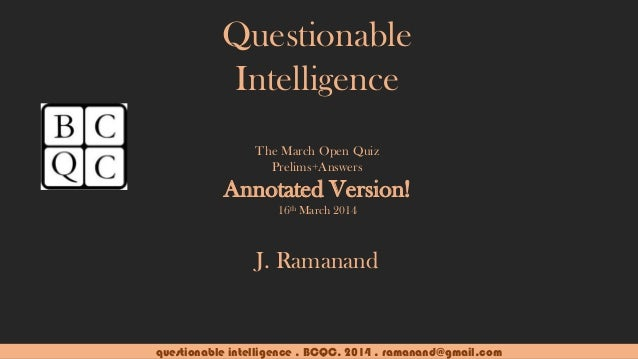 questionable intelligence . BCQC. 2014 . ramanand@gmail.com Questionable Intelligence The March Open Quiz Prelims+Answers ...