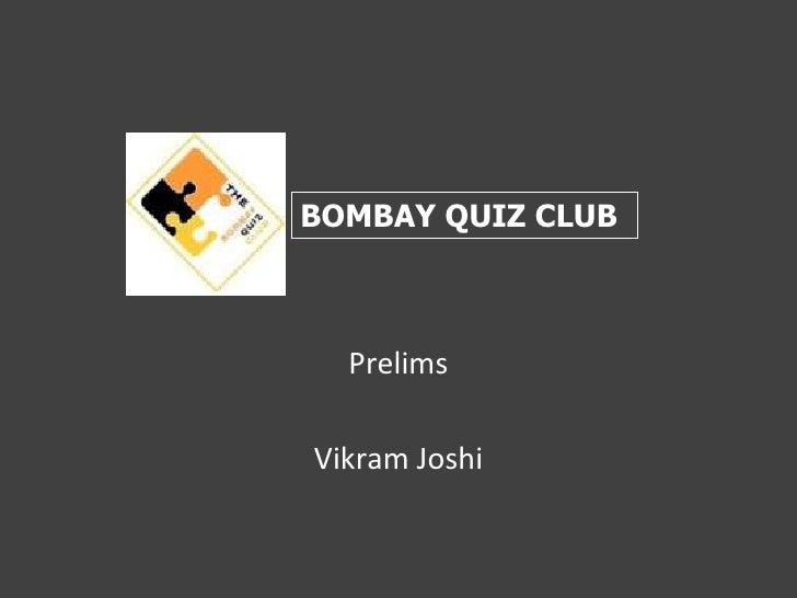 Prelims<br />Vikram Joshi<br />BOMBAY QUIZ CLUB<br />
