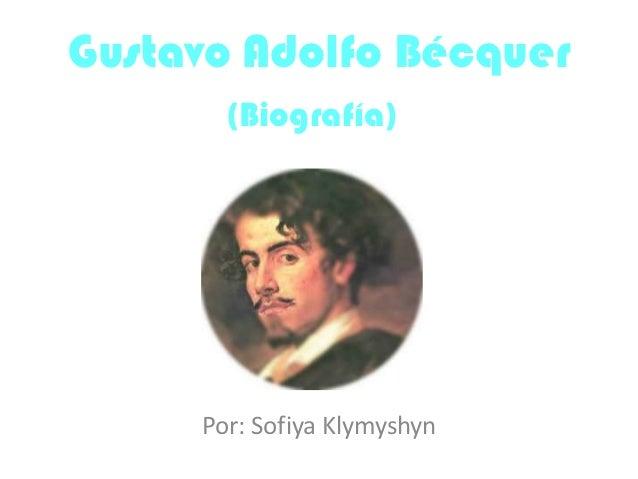 Gustavo Adolfo Bécquer       (Biografía)     Por: Sofiya Klymyshyn