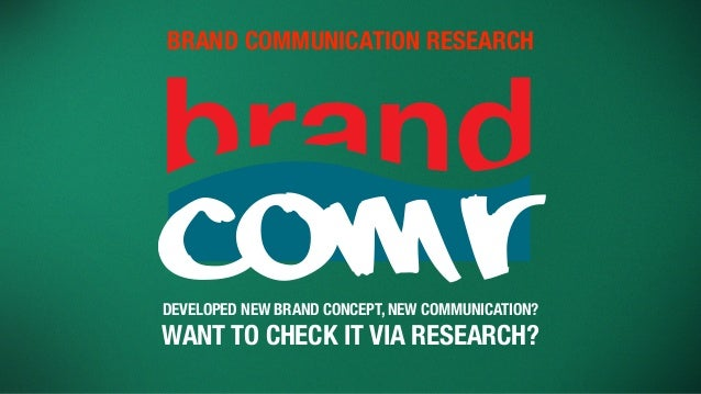 Rcom BRAND COMMUNICATION RESEARCH DEVELOPED NEW BRAND CONCEPT, NEW COMMUNICATION? WANT TO CHECK IT VIA RESEARCH?