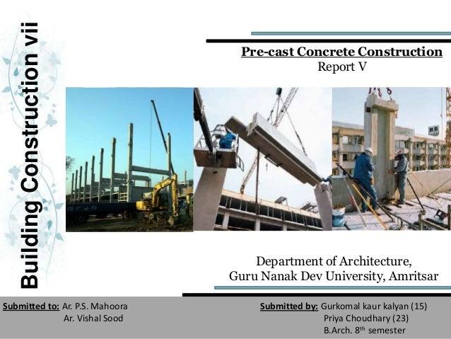 BuildingConstructionvii Department of Architecture, Guru Nanak Dev University, Amritsar Pre-cast Concrete Construction Rep...