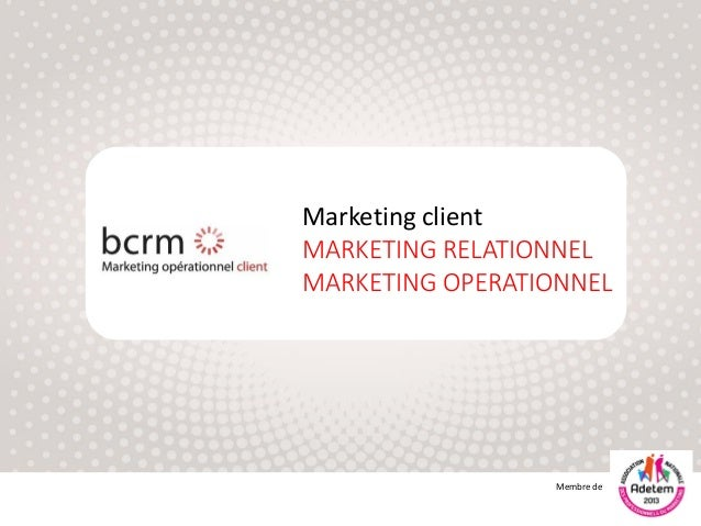 Membre deMarketing clientMARKETING RELATIONNELMARKETING OPERATIONNEL