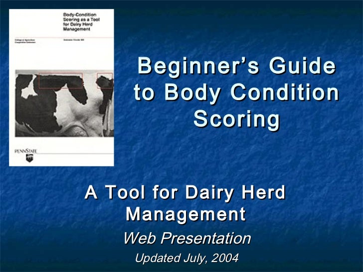 Beginner's Guide     to Body Condition          ScoringA Tool for Dairy Herd    Management   Web Presentation     Updated ...