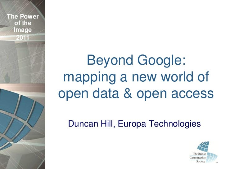 The Power  of the  Image   2011                Beyond Google:             mapping a new world of            open data & op...