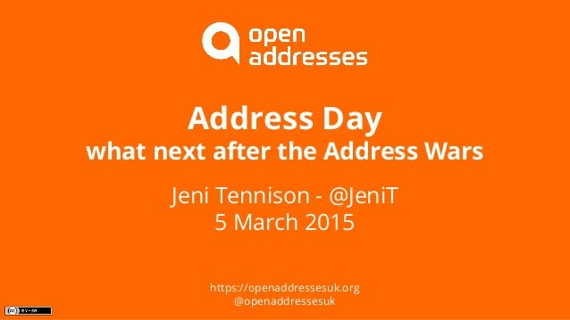 Address Day what next after the Address Wars Jeni Tennison - @JeniT 5 March 2015 https://openaddressesuk.org @openaddresse...
