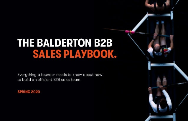 © 2020 BALDERTON CAPITAL THE BALDERTON B2B SALES PLAYBOOK. SPRING 2020 Everything a founder needs to know about how to bui...
