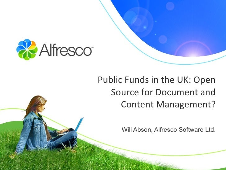 Public Funds in the UK: Open Source for Document and Content Management? Will Abson, Alfresco Software Ltd.