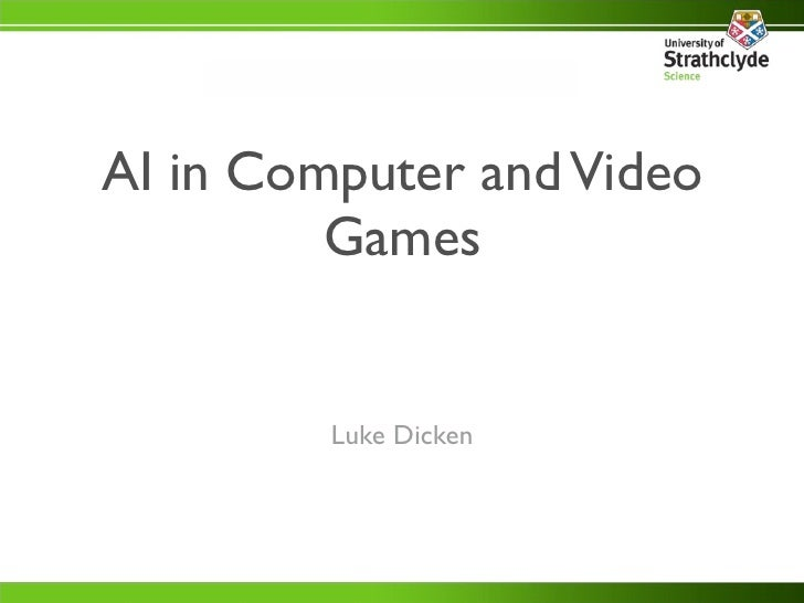 AI in Computer and Video          Games            Luke Dicken