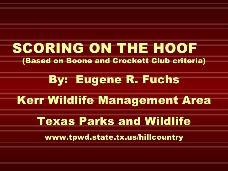 SCORING ON THE HOOF  (Based on Boone and Crockett Club criteria) By:  Eugene R. Fuchs Kerr Wildlife Management Area Texas ...
