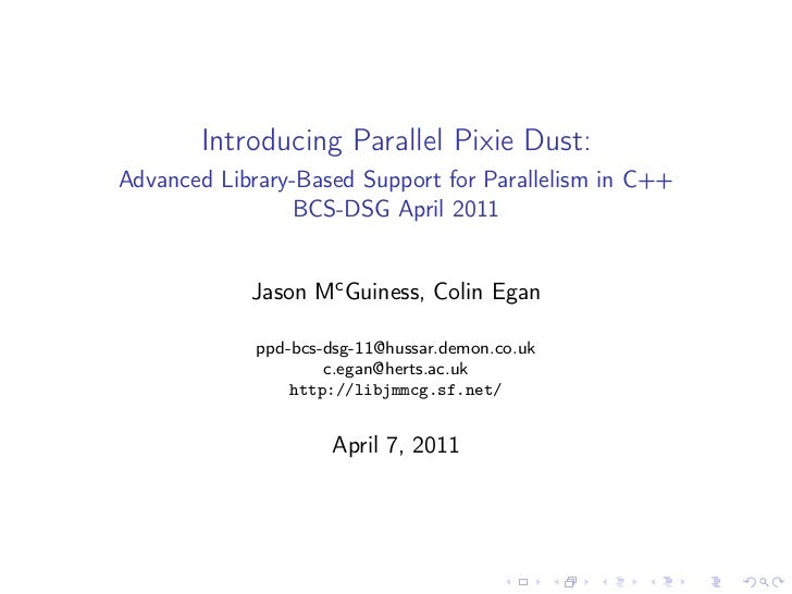 Introducing Parallel Pixie Dust:Advanced Library-Based Support for Parallelism in C++                 BCS-DSG April 2011  ...