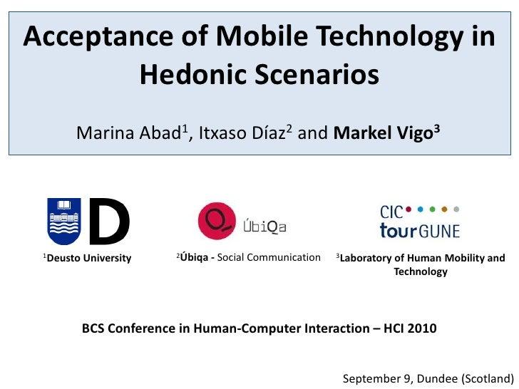 Acceptance of Mobile Technology in        Hedonic Scenarios       Marina Abad1, Itxaso Díaz2 and Markel Vigo3 1Deusto   Un...