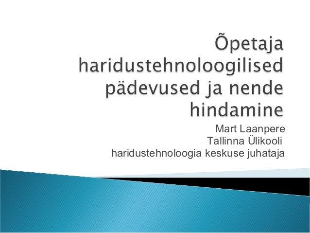 Mart Laanpere                   Tallinna Ülikooliharidustehnoloogia keskuse juhataja