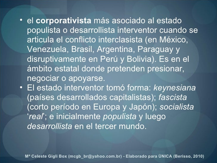 <ul><ul><li>el  corporativista  más asociado al estado populista o desarrollista interventor cuando se articula el conflic...