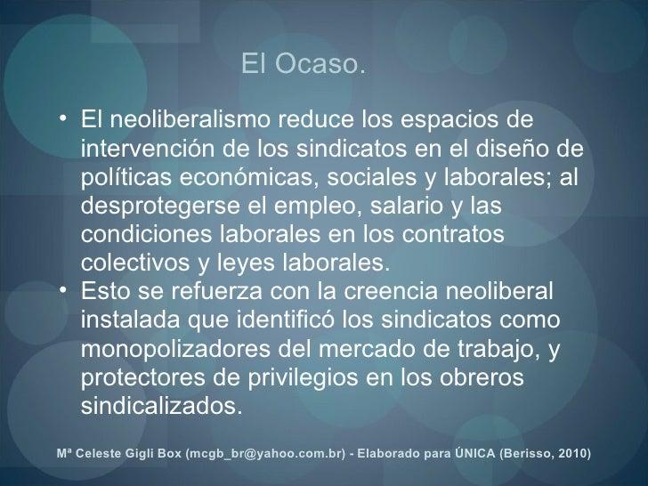<ul><ul><li>El neoliberalismo reduce los espacios de intervención de los sindicatos en el diseño de políticas económicas, ...