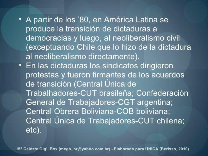 <ul><ul><li>A partir de los '80, en América Latina se produce la transición de dictaduras a democracias y luego, al neolib...