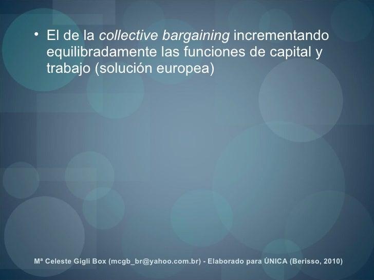 <ul><ul><li>El de la  collective   bargaining  incrementando equilibradamente las funciones de capital y trabajo (solución...