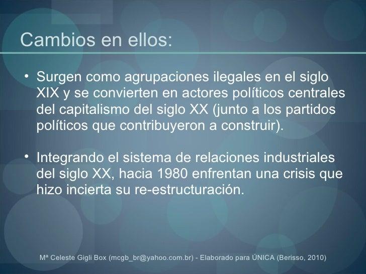 Cambios en ellos: <ul><ul><li>Surgen como agrupaciones ilegales en el siglo XIX y se convierten en actores políticos centr...
